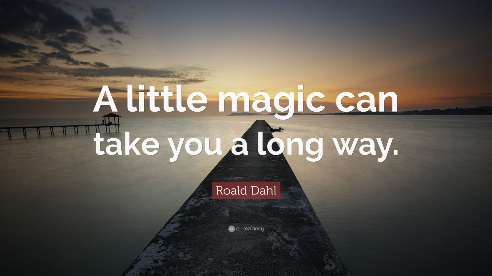 "Roald Dahl Quote: ""A little magic can take you a long way."""