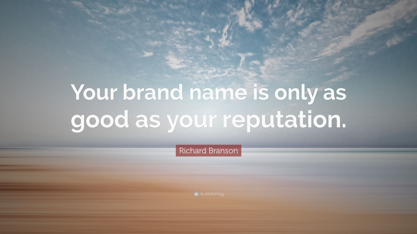 """Richard Branson Quote: """"Your brand name is only as good as your reputation."""""""