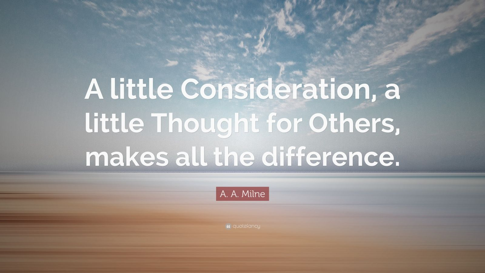 """A. A. Milne Quote: """"A Little Consideration, A Little"""