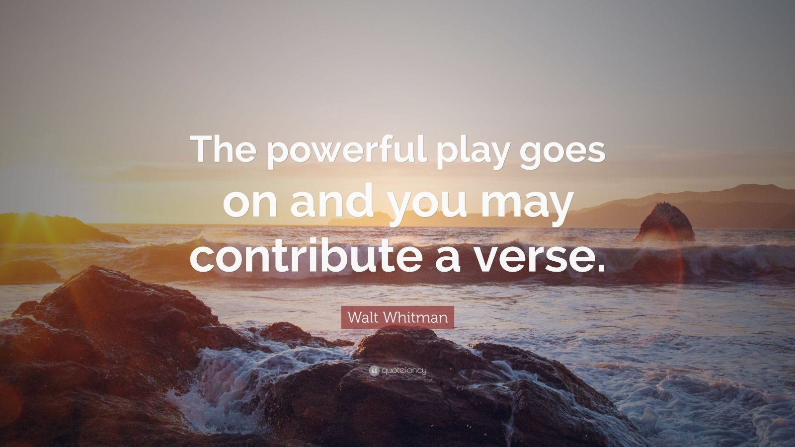 """Walt Whitman Quote: """"The powerful play goes on and you may contribute a verse."""""""