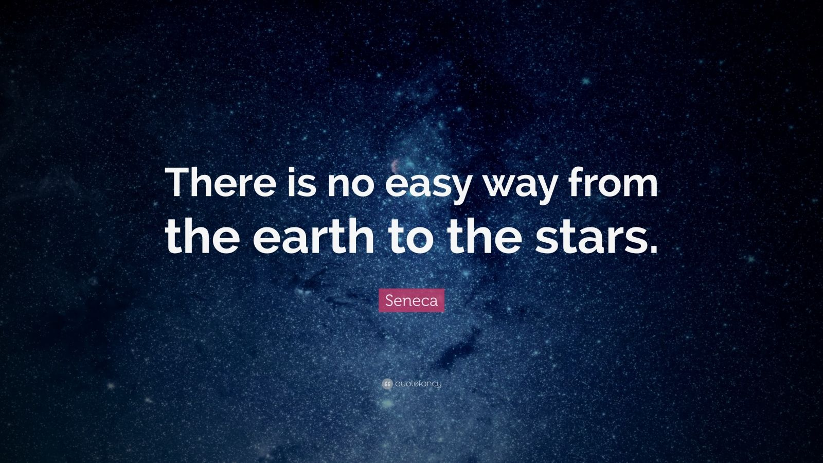 "Seneca Quote: ""There is no easy way from the earth to the stars."""