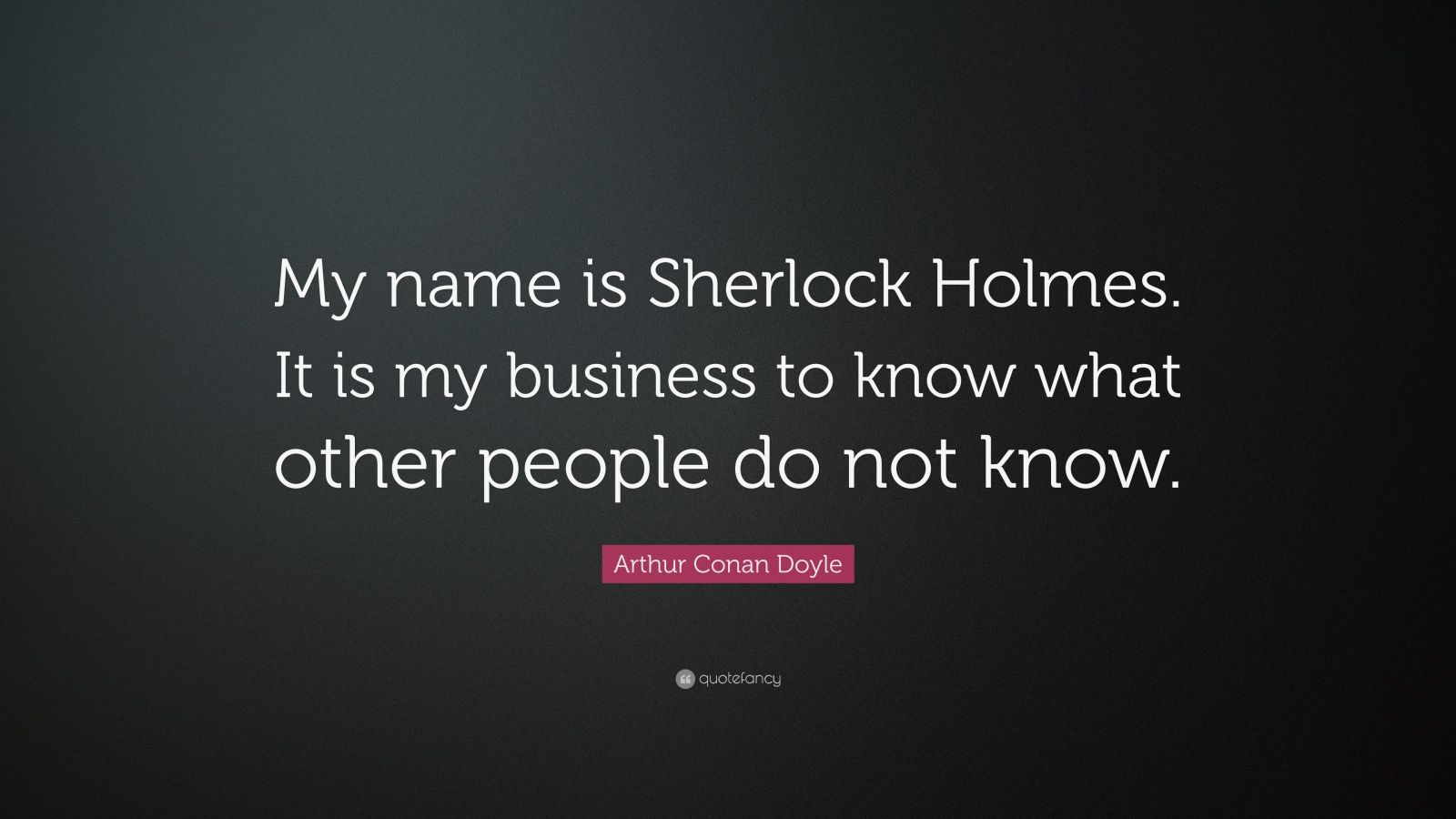 High Quality Arthur Conan Doyle Quote: U201cMy Name Is Sherlock Holmes. It Is My Business