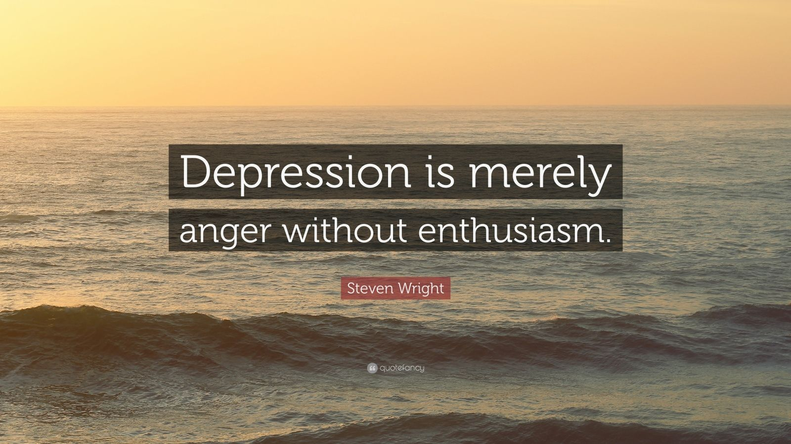 """Steven Wright Quote: """"Depression is merely anger without enthusiasm."""""""