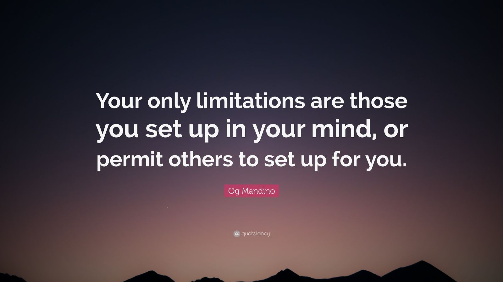 "Og Mandino Quote: ""Your only limitations are those you set up in your mind, or permit others to set up for you."""