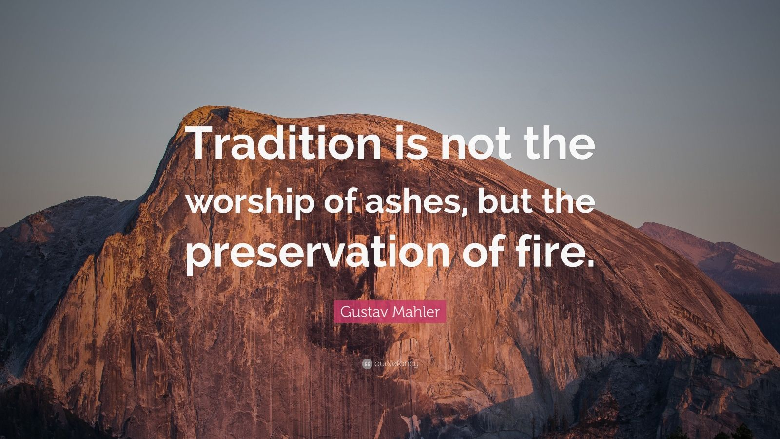 """Gustav Mahler Quote: """"Tradition is not the worship of ashes, but the preservation of fire."""""""