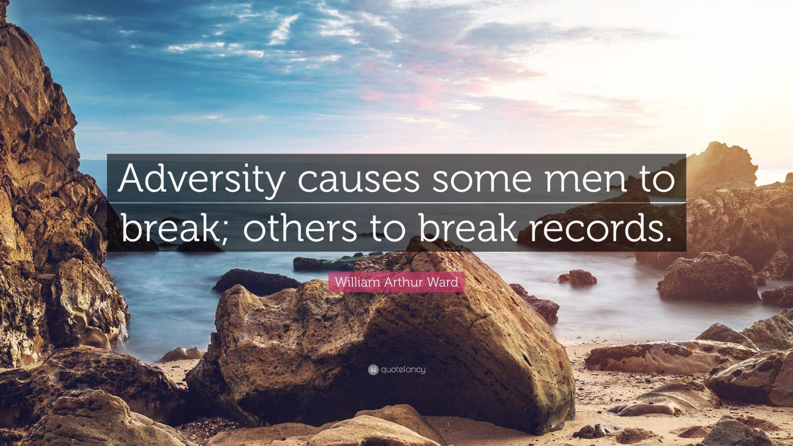 "William Arthur Ward Quote: ""Adversity causes some men to break; others to break records."""