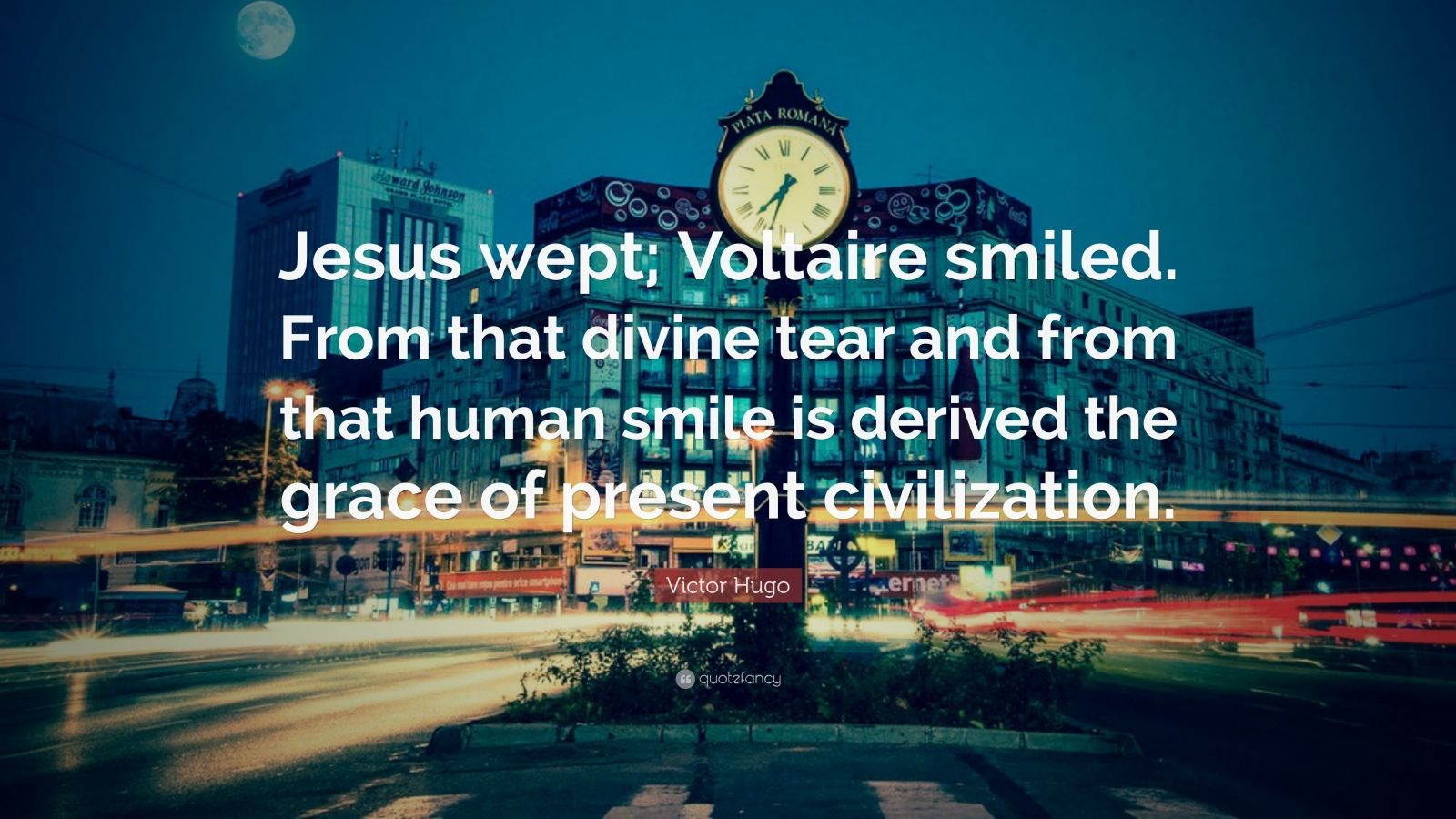 """Victor Hugo Quote: """"Jesus wept; Voltaire smiled. From that divine tear and from that human smile is derived the grace of present civilization."""""""