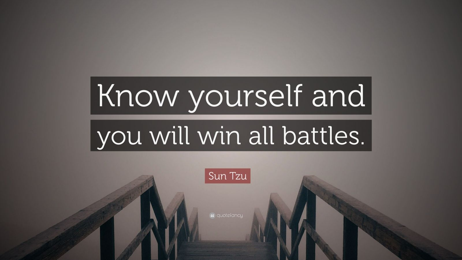 know yourself and you will win all battles essay Essay enemy urself of hindered battles, if you know yourself but not different methods to win the war just as with any war, you learn more about your.