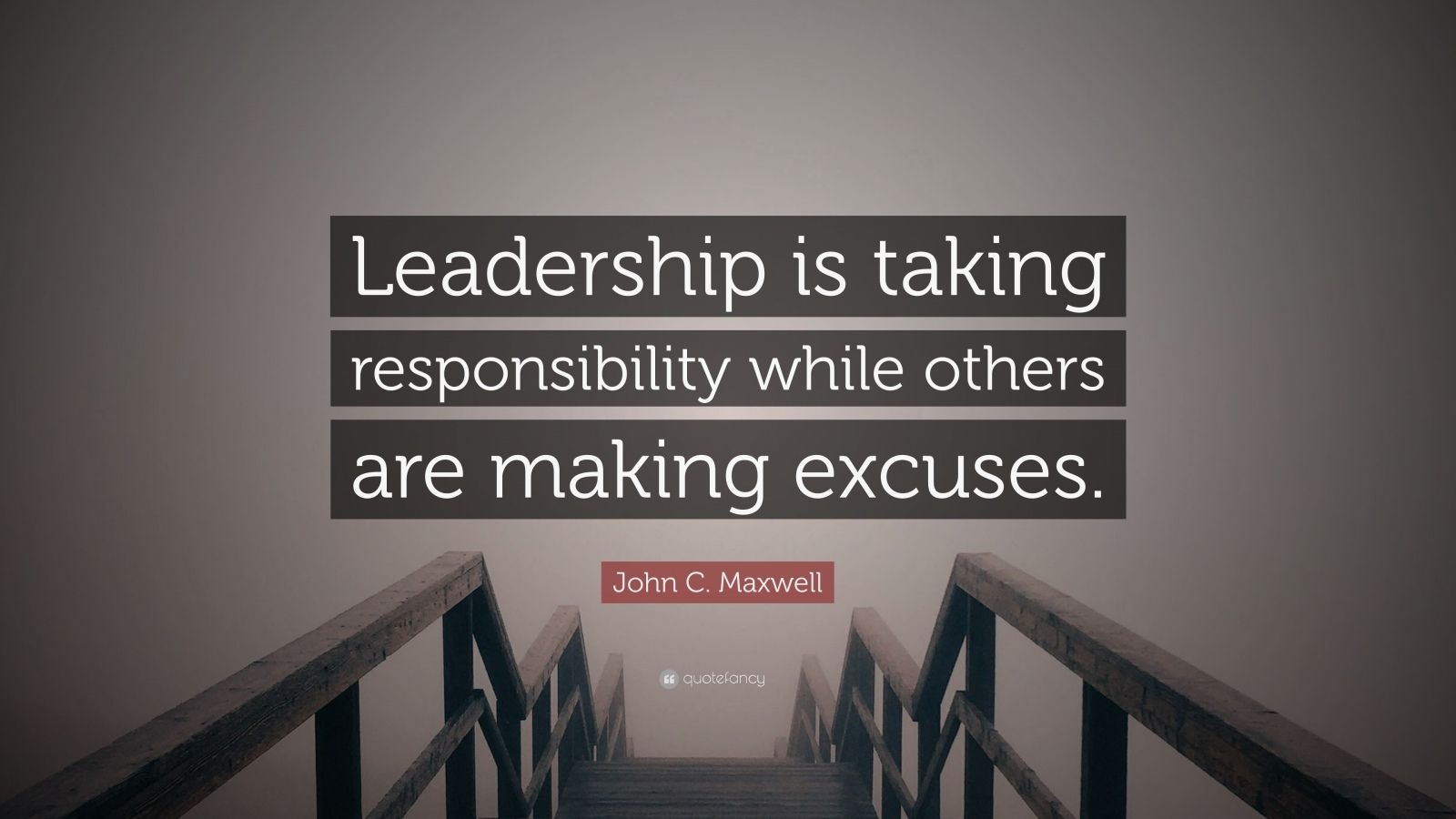 """John C. Maxwell Quote: """"Leadership is taking responsibility while others are making excuses."""""""