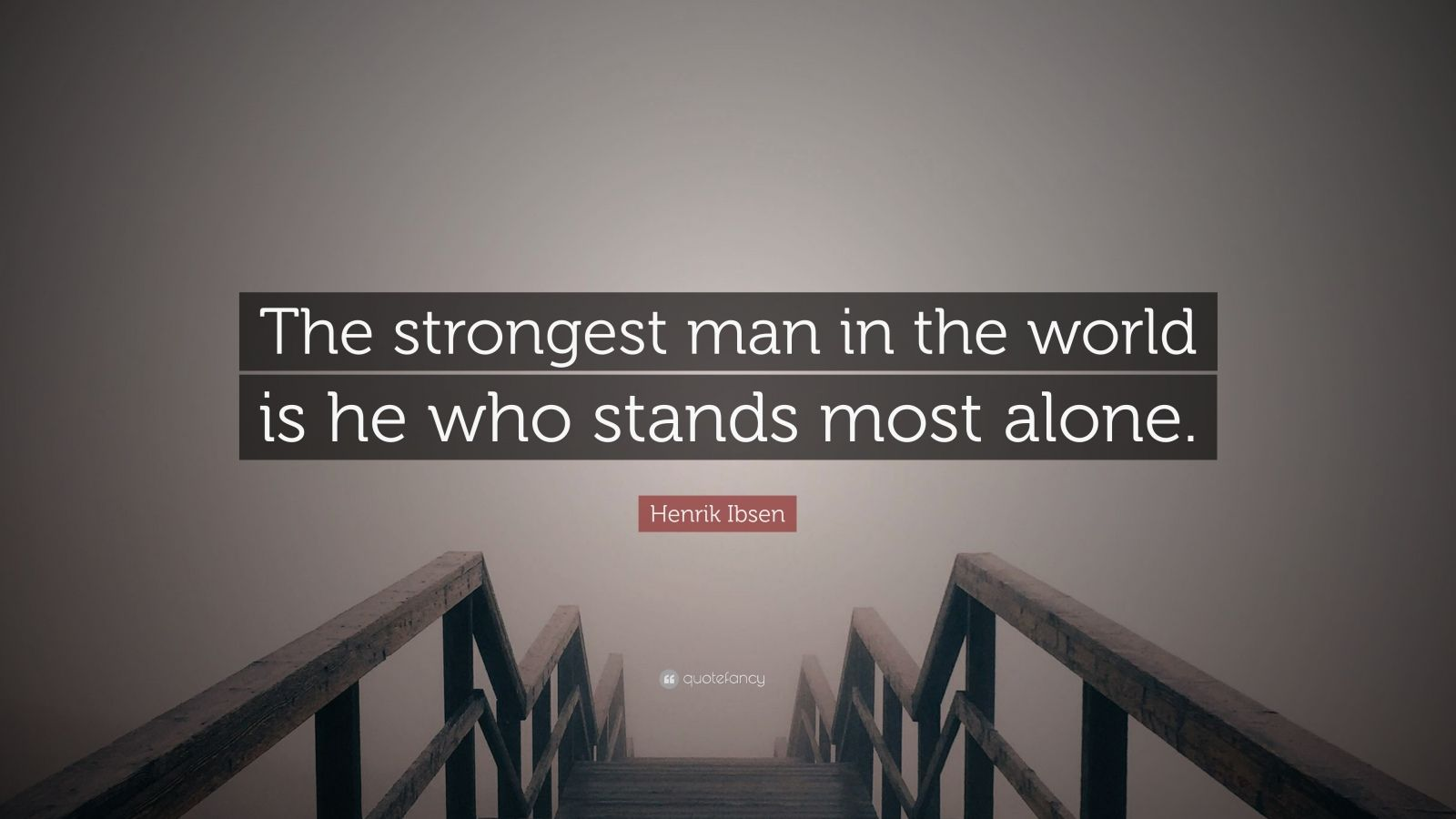 "Henrik Ibsen Quote: ""The strongest man in the world is he who stands most alone."""