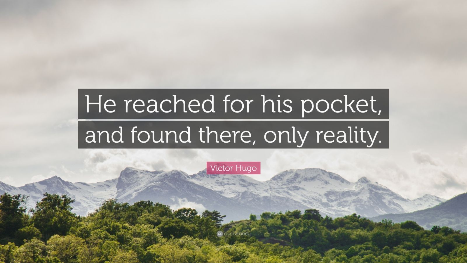 """Victor Hugo Quote: """"He reached for his pocket, and found there, only reality."""""""