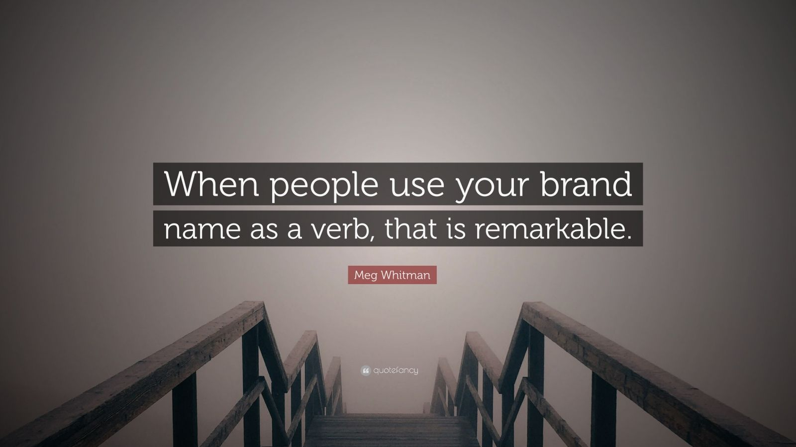 """Meg Whitman Quote: """"When people use your brand name as a verb, that is remarkable."""""""