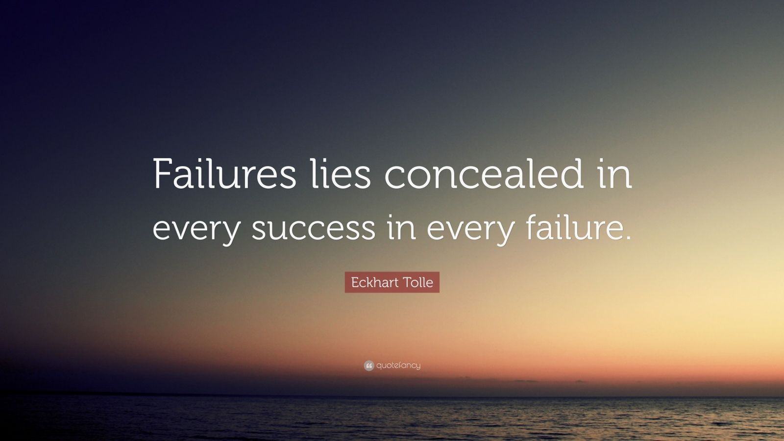 "Eckhart Tolle Quote: ""Failures lies concealed in every success in every failure."""