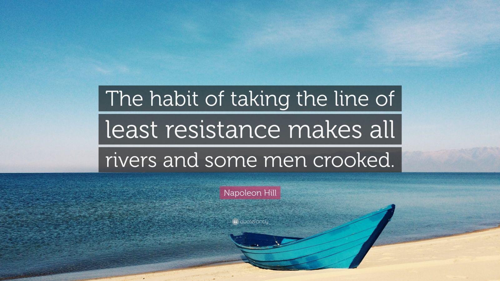"""Napoleon Hill Quote: """"The habit of taking the line of least resistance makes all rivers and some men crooked."""""""