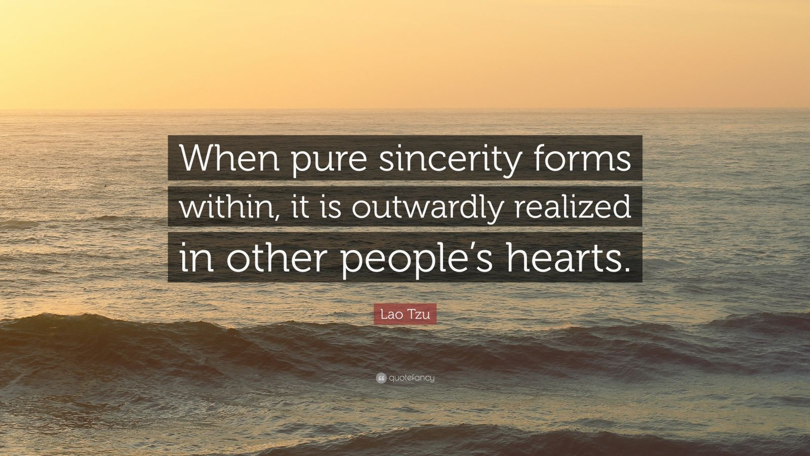 "Lao Tzu Quote: ""When pure sincerity forms within, it is outwardly realized in other people's hearts."""