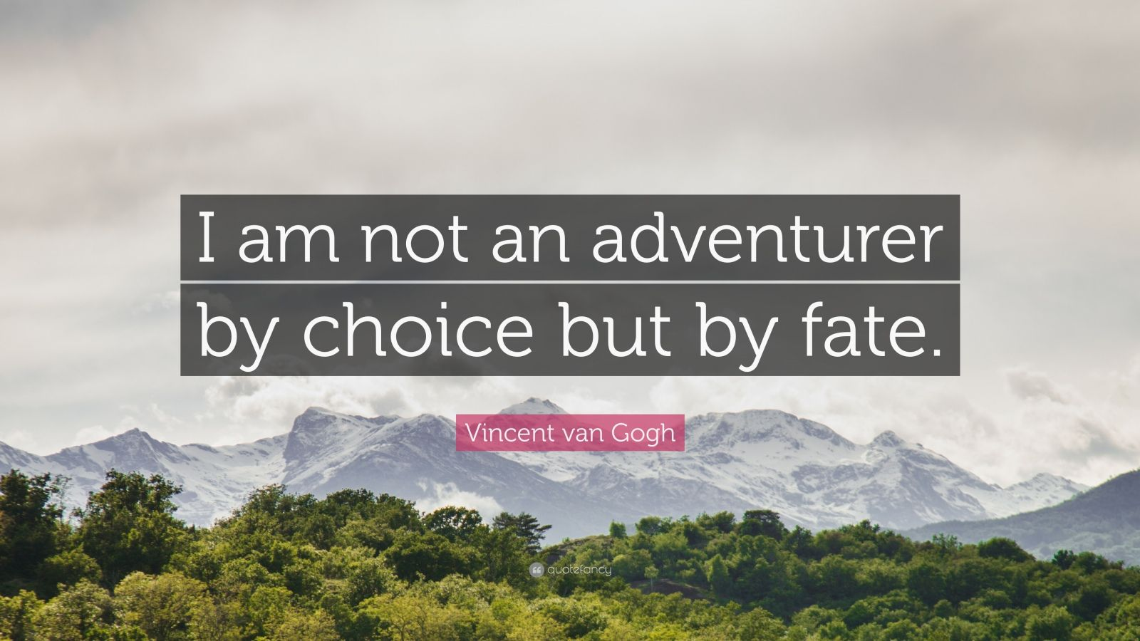 "Vincent Van Gogh Quotes: ""I am not an adventurer by choice but by fate."" — Vincent van Gogh"