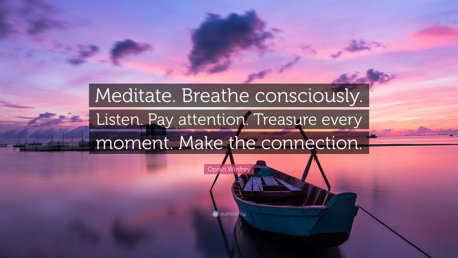 """Oprah Winfrey Quote: """"Meditate. Breathe consciously. Listen. Pay attention. Treasure every moment. Make the connection."""""""
