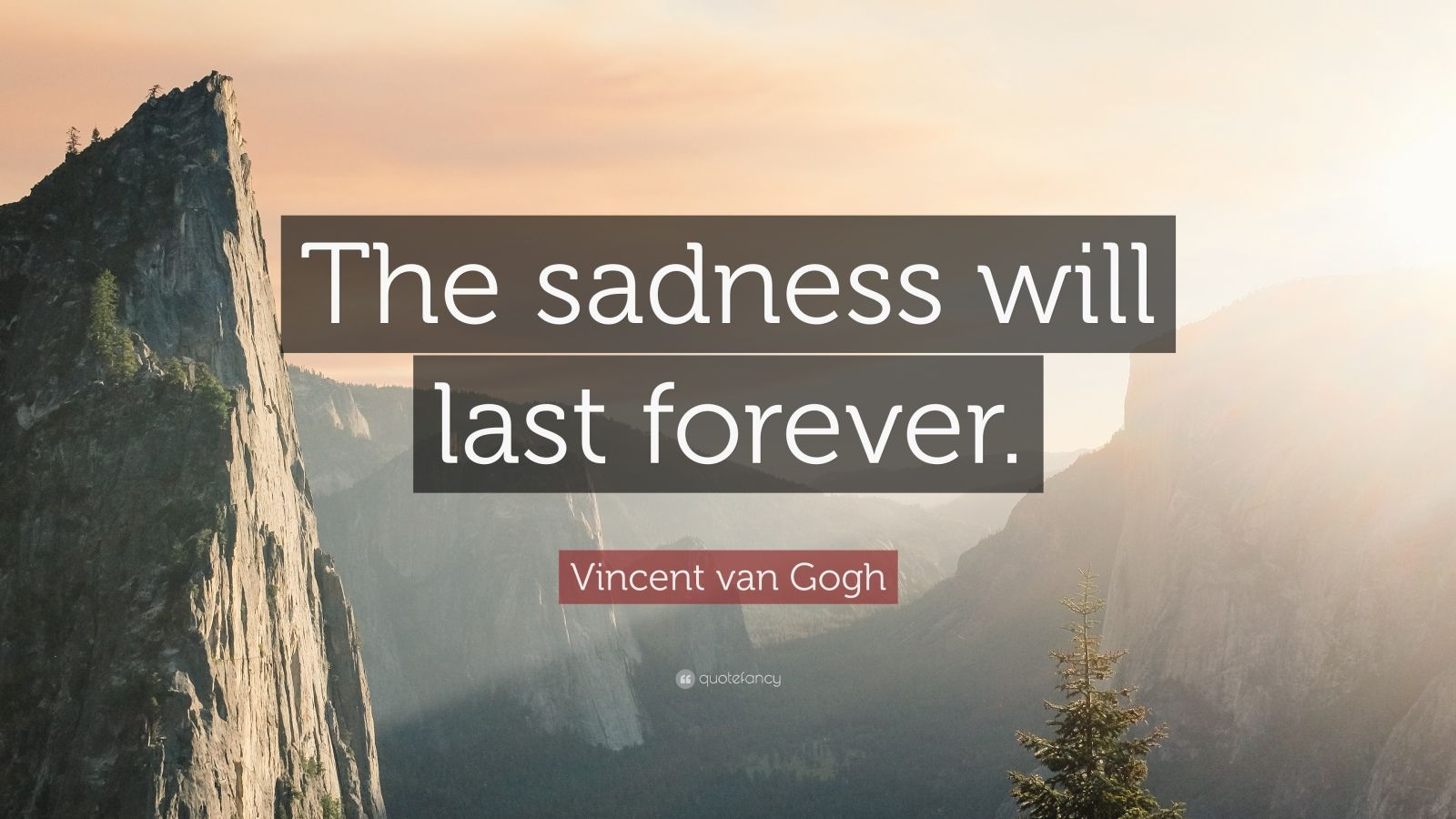 "Vincent van Gogh Quote: ""The sadness will last forever."""