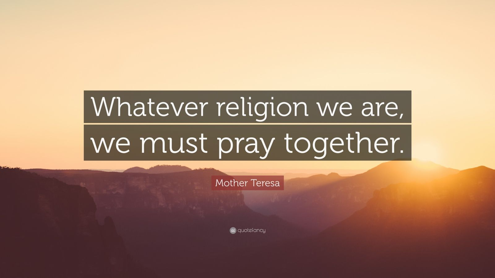 "Mother Teresa Quote: ""Whatever religion we are, we must pray together."""
