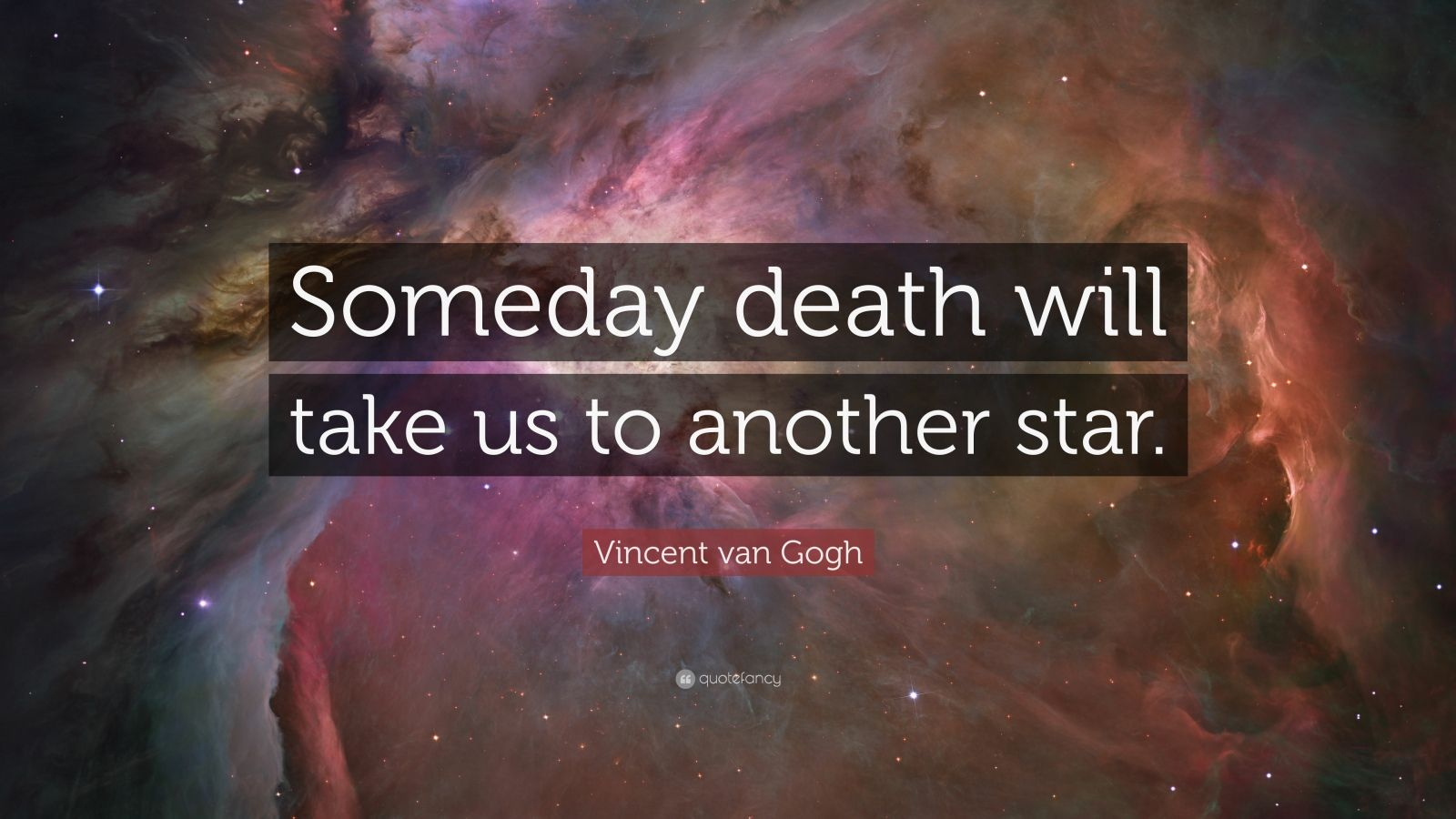 "Vincent van Gogh Quote: ""Someday death will take us to another star."""