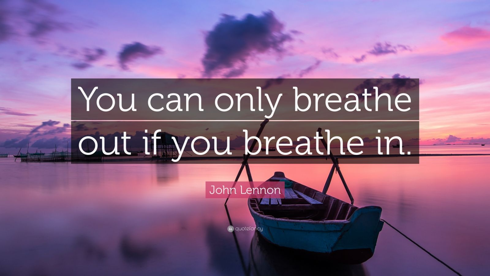 "John Lennon Quote: ""You can only breathe out if you breathe in."""