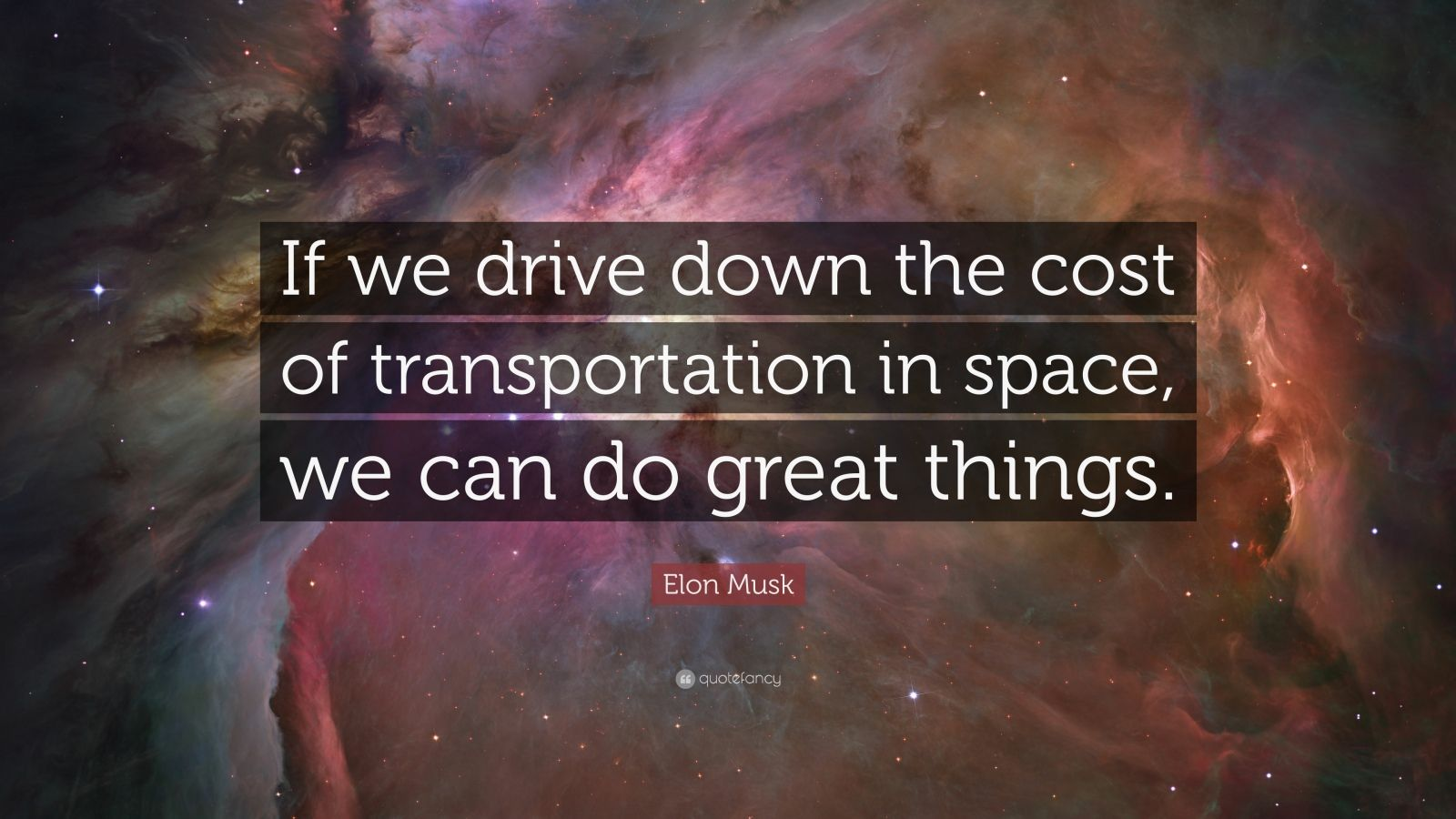 """Elon Musk Quote: """"If we drive down the cost of transportation in space, we can do great things."""""""