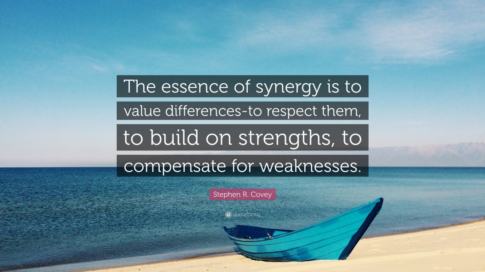 "Stephen R. Covey Quote: ""The essence of synergy is to value differences-to respect them, to build on strengths, to compensate for weaknesses."""