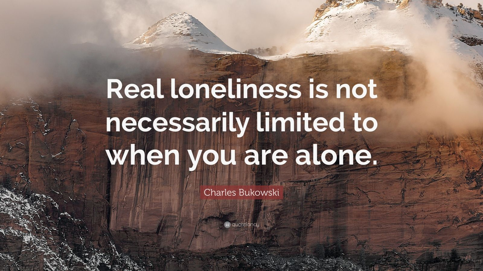 "Charles Bukowski Quote: ""Real loneliness is not necessarily limited to when you are alone."""