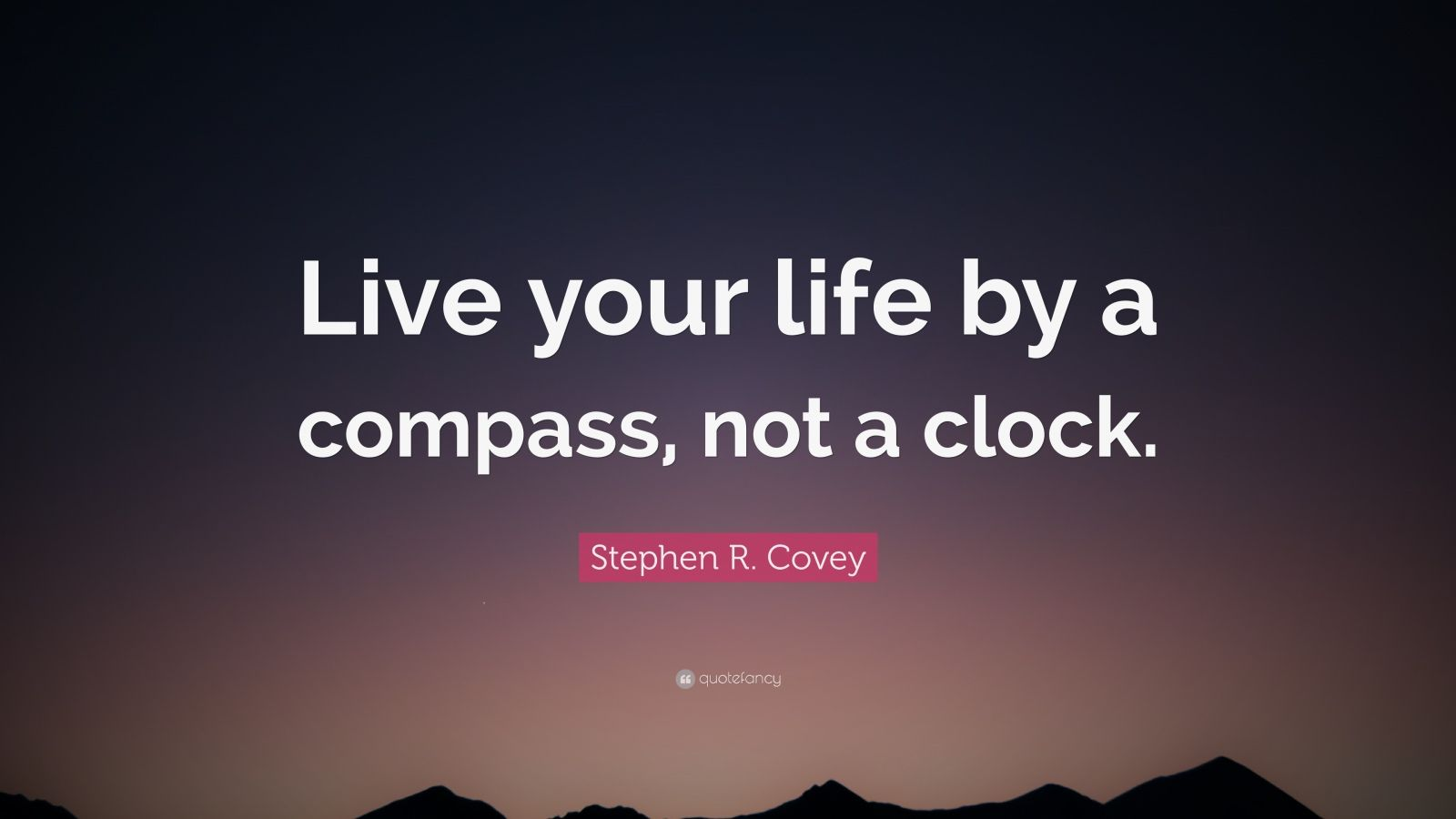 """Stephen R. Covey Quote: """"Live your life by a compass, not a clock."""""""