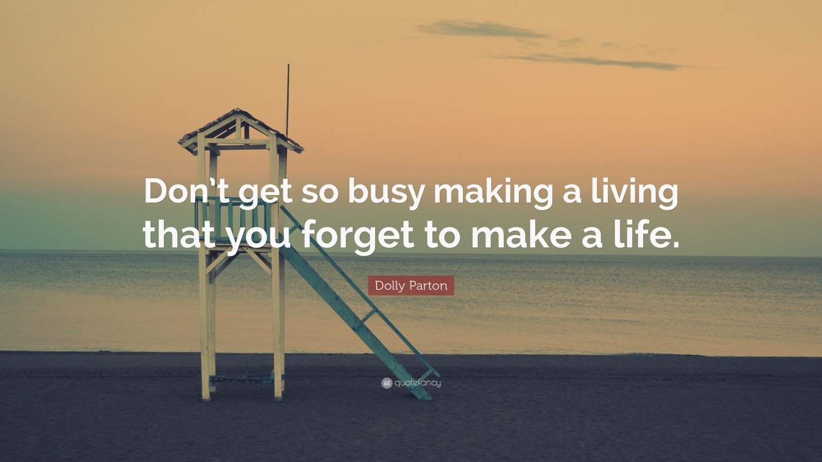 "Dolly Parton Quote: ""Don't get so busy making a living that you forget to make a life."""