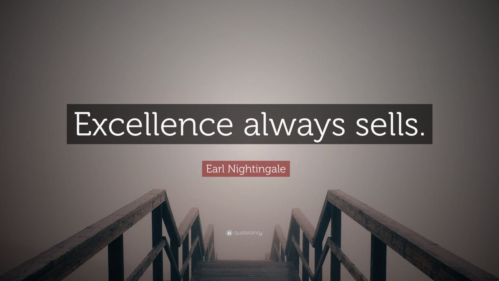 """Earl Nightingale Quote: """"Excellence always sells."""""""