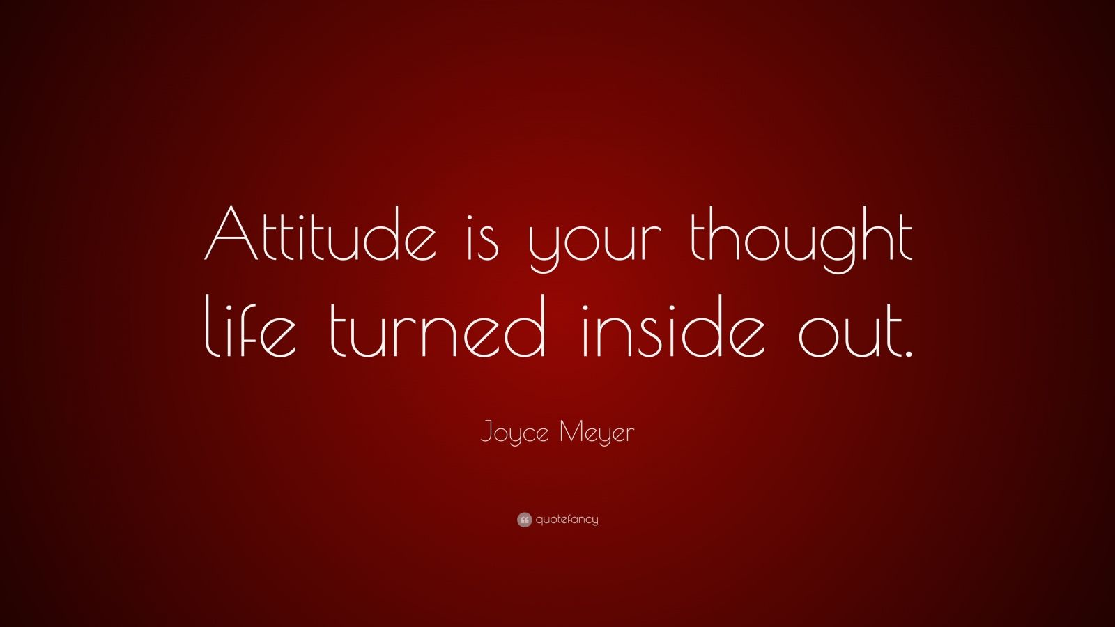 """Joyce Meyer Quote: """"Attitude is your thought life turned inside out."""""""