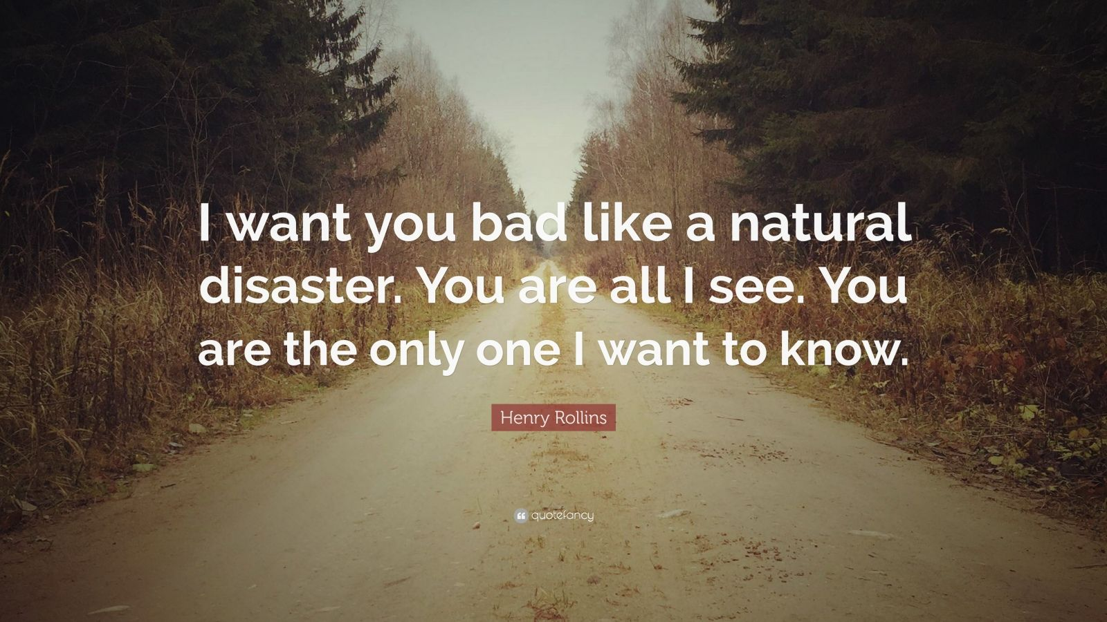 "Henry Rollins Quote: ""I Want You Bad Like A Natural"