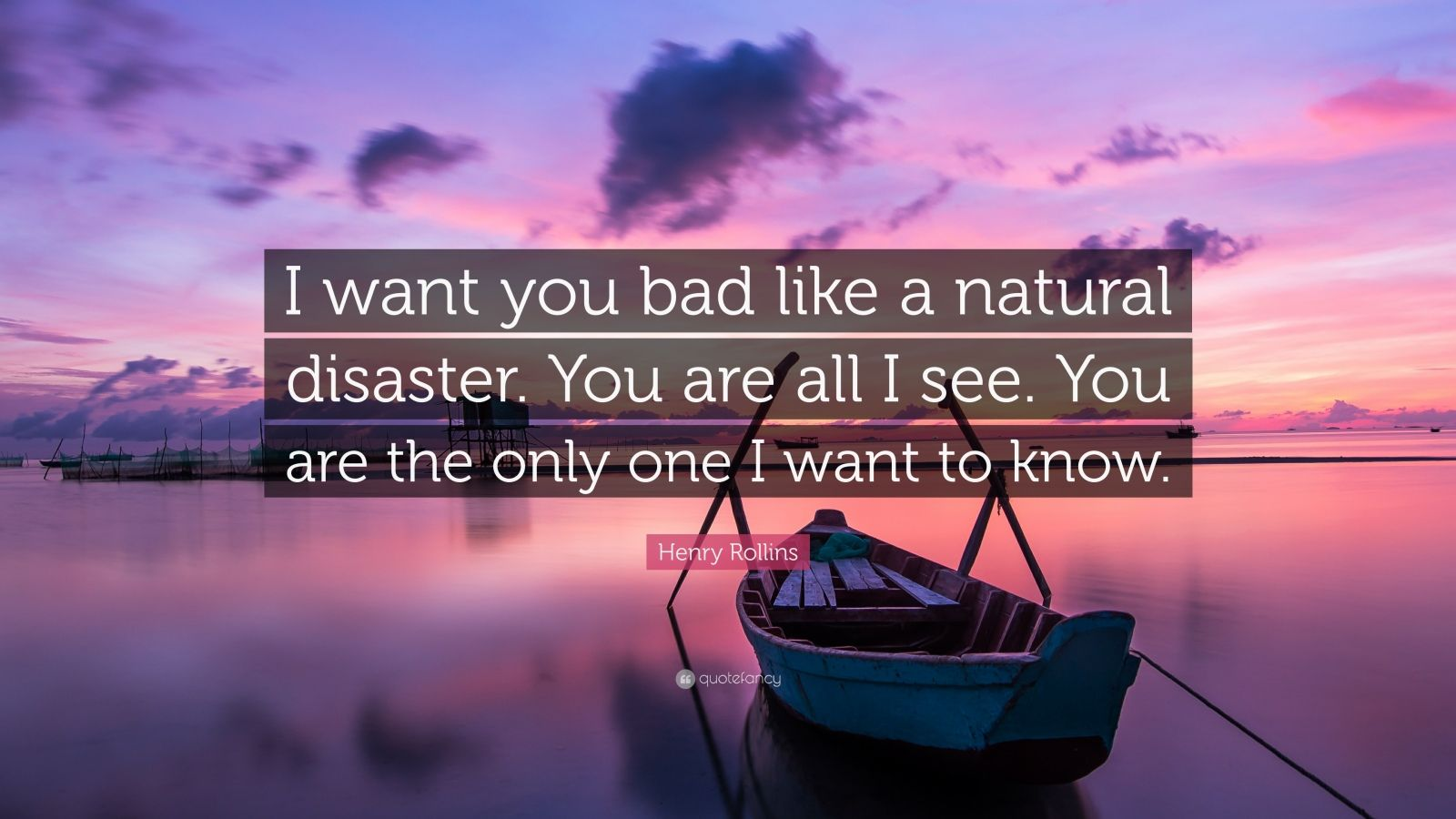 """Quotes About Natural Disasters: Henry Rollins Quote: """"I Want You Bad Like A Natural"""
