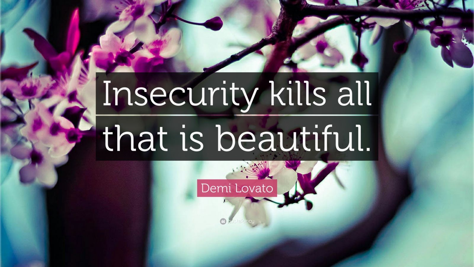 """Demi Lovato Quote: """"Insecurity kills all that is beautiful."""""""