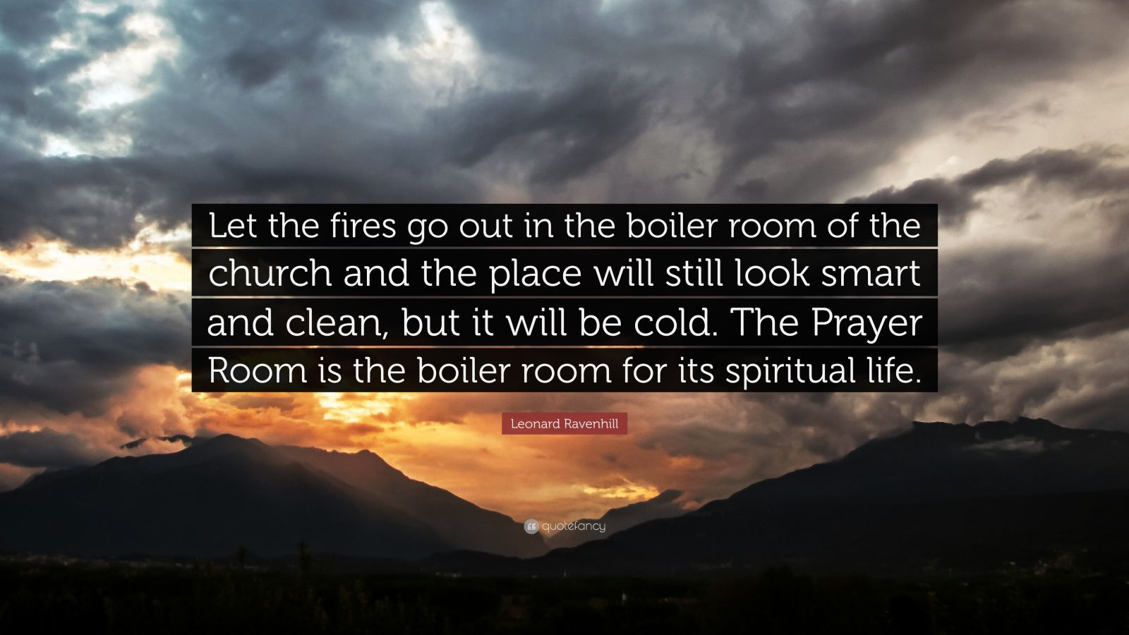 "Leonard Ravenhill Quote: ""Let The Fires Go Out In The"