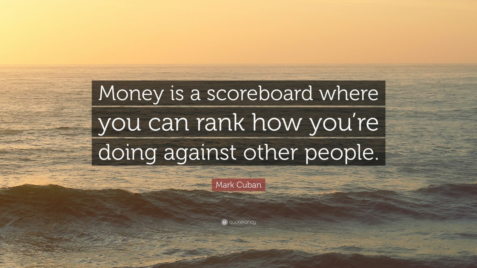 """Mark Cuban Quote: """"Money is a scoreboard where you can rank how you're doing against other people."""""""