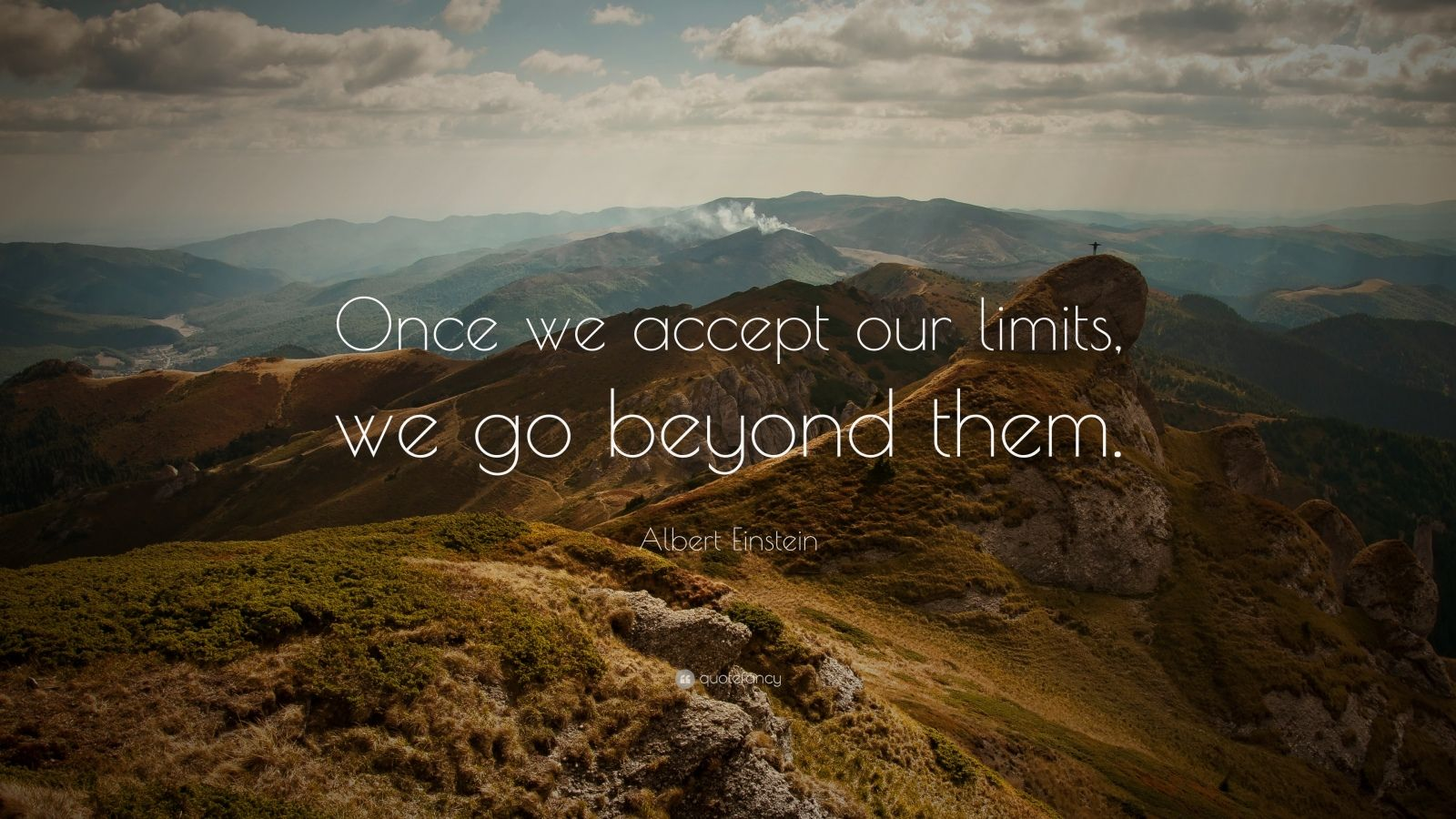 "Albert Einstein Quote: ""Once we accept our limits, we go beyond them."""