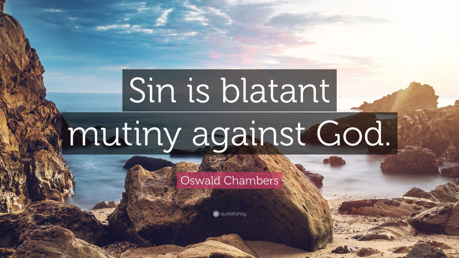 "Oswald Chambers Quote: ""Sin is blatant mutiny against God."""