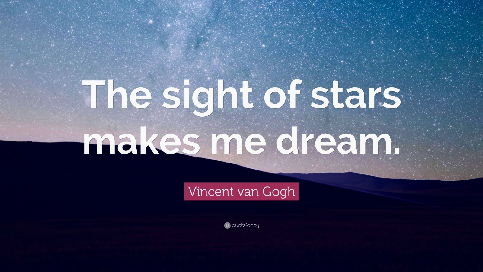 "Vincent van Gogh Quote: ""The sight of stars makes me dream."""