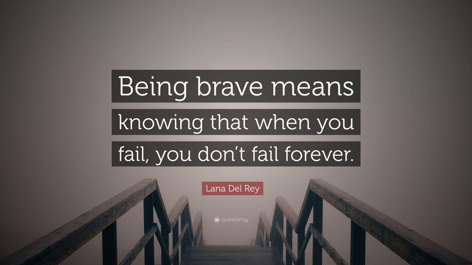 "Lana Del Rey Quote: ""Being brave means knowing that when you fail, you don't fail forever."""