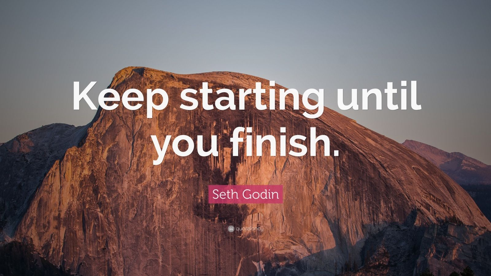 """Seth Godin Quote: """"Keep starting until you finish."""""""