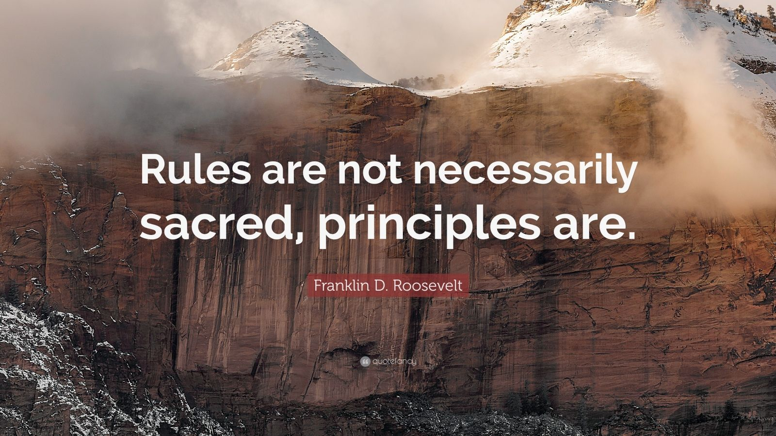 "Franklin D. Roosevelt Quote: ""Rules are not necessarily sacred, principles are."""