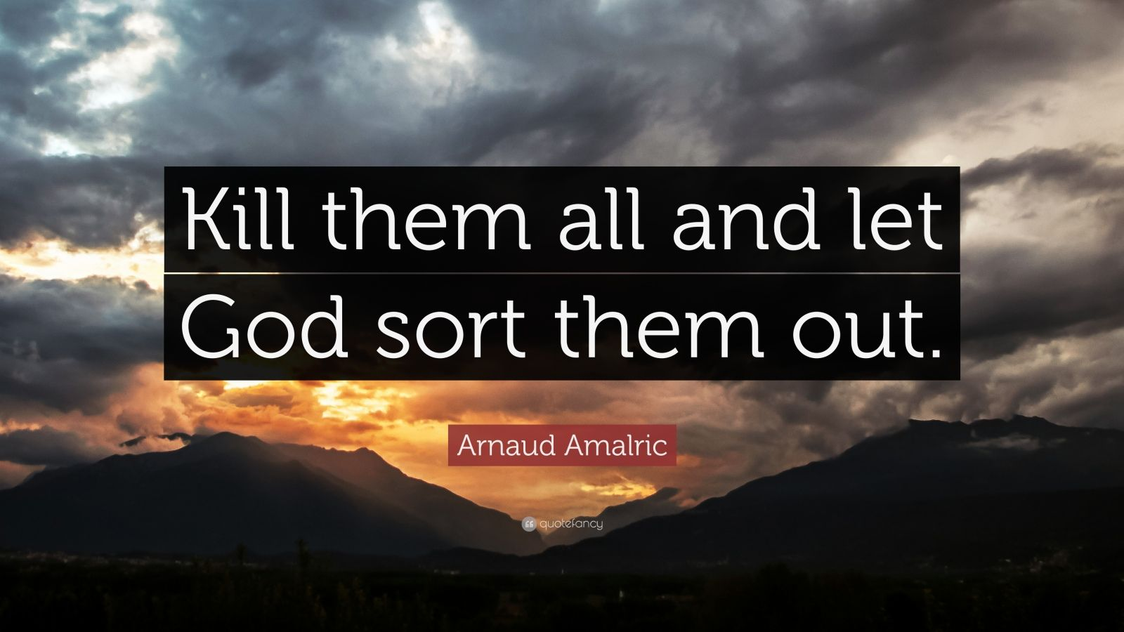 1782048-Arnaud-Amalric-Quote-Kill-them-all-and-let-God-sort-them-out.jpg
