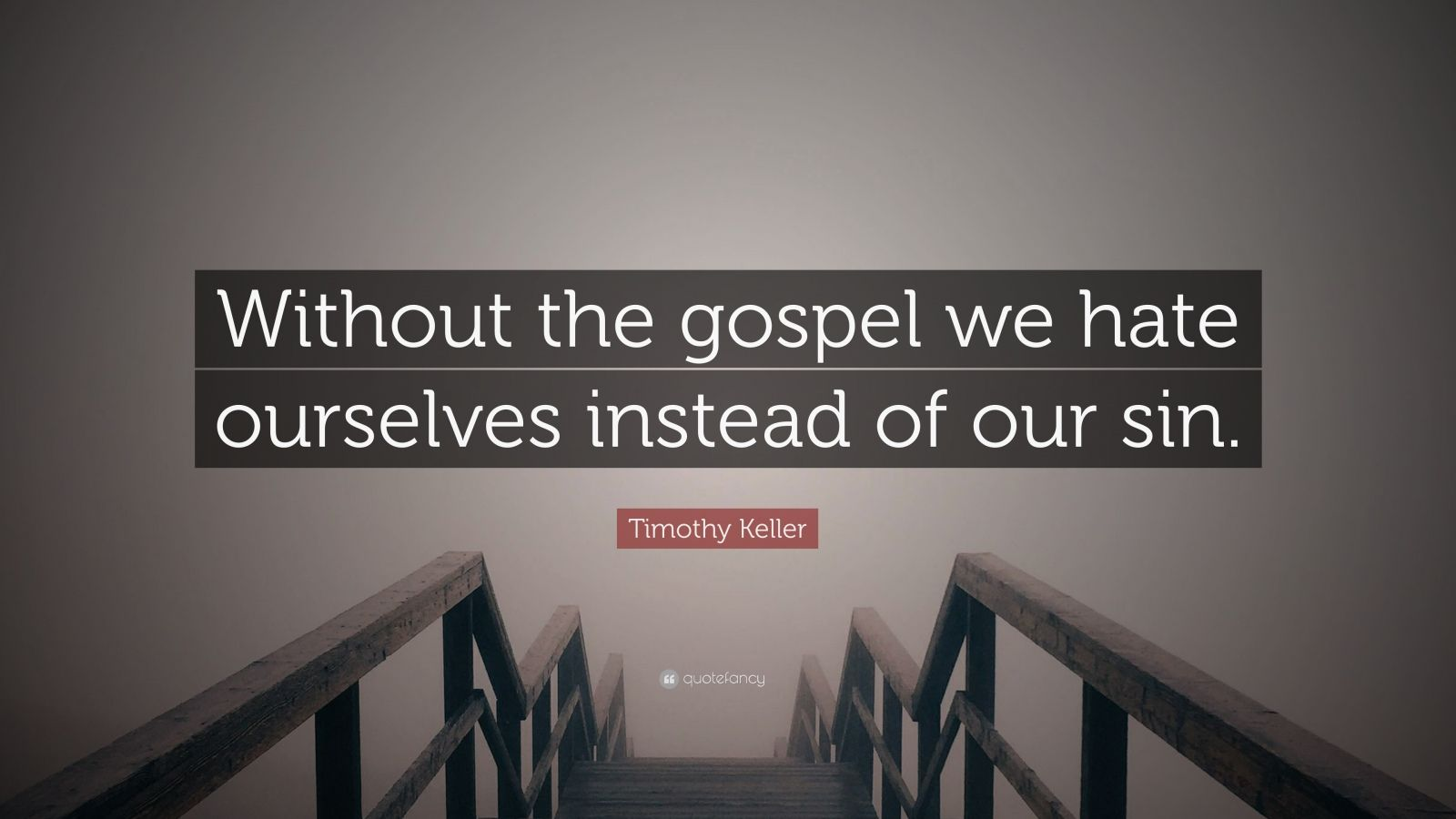 """Timothy Keller Quote: """"Without the gospel we hate ourselves instead of our sin."""""""