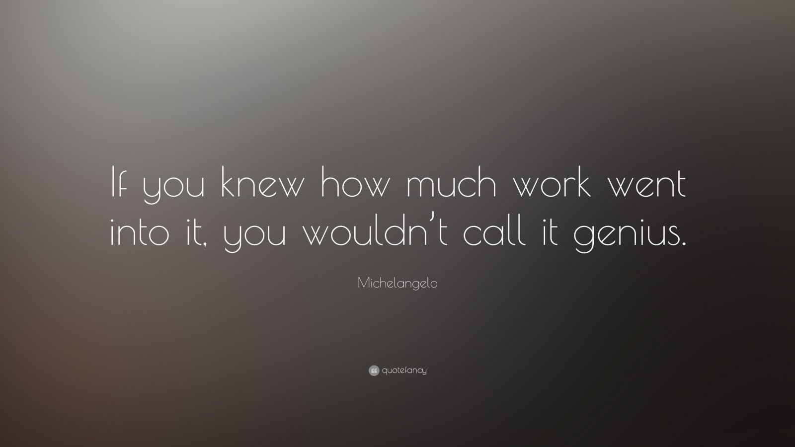 "Michelangelo Quote: ""If You Knew How Much Work Went Into"