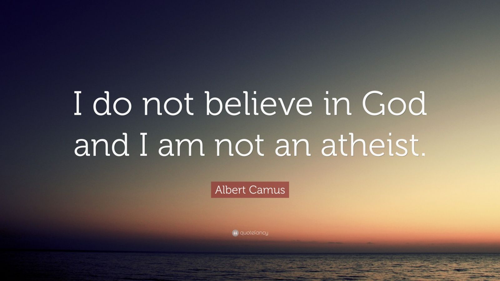 "Albert Camus Quote: ""I do not believe in God and I am not an atheist."""