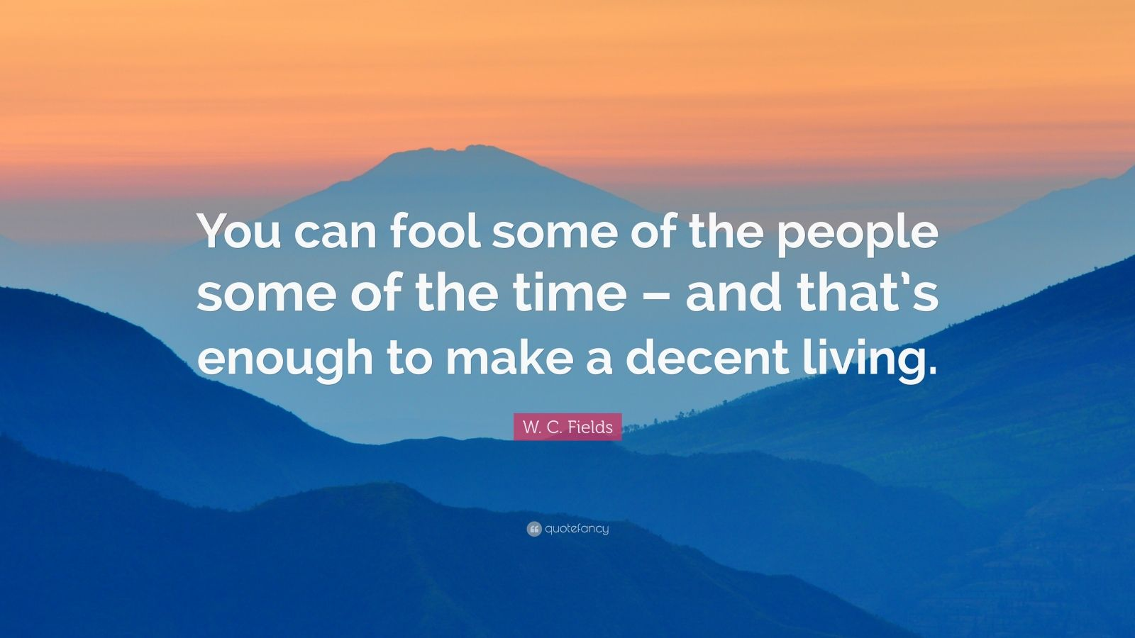 """W. C. Fields Quote: """"You can fool some of the people some of the time – and that's enough to make a decent living."""""""