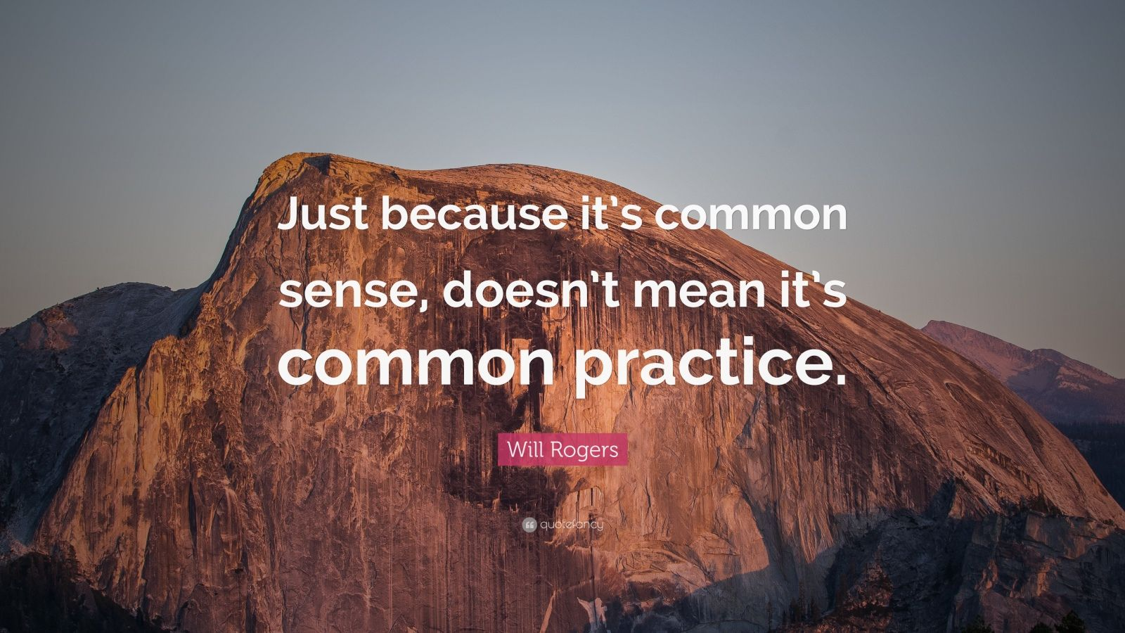 """Will Rogers Quote: """"Just because it's common sense, doesn't mean it's common practice."""""""