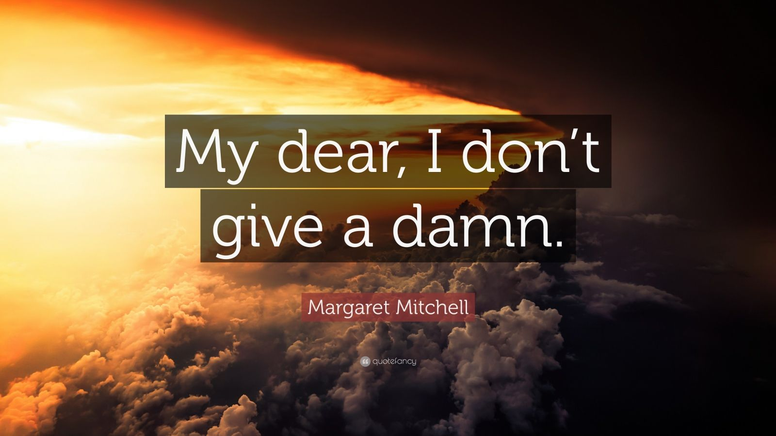 "Margaret Mitchell Quote: ""My dear, I don't give a damn."""